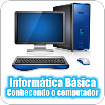 Informática Básica – Módulo 1 – Conhecendo o computador